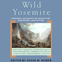 Wild Yosemite: Personal Accounts of Adventure, Discovery, and Nature Audiobook by Susan M. Neider (editor) Narrated by Erik Davies
