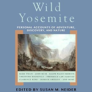 Wild Yosemite: Personal Accounts of Adventure, Discovery, and Nature | [Susan M. Neider (editor)]