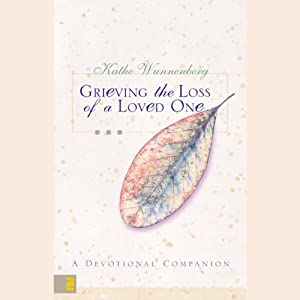 Grieving the Loss of a Loved One: A Devotional Companion | [Kathe Wunnenberg]