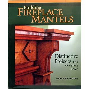 Building Fireplace Mantels Mario Rodriguez