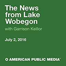 July 02, 2016: The News from Lake Wobegon Radio/TV Program by  A Prairie Home Companion with Garrison Keillor Narrated by Garrison Keillor