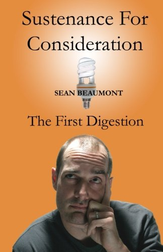 Book: Sustenance For Consideration - The First Digestion by Sean Beaumont