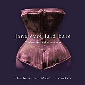 Jane Eyre Laid Bare: The Classic Novel with an Erotic Twist | [Eve Sinclair]