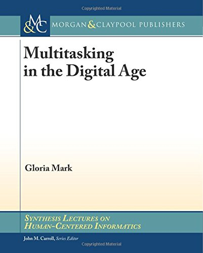 Multitasking in the Digital Age by Gloria Mark