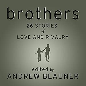Brothers: 26 Stories of Love and Rivalry | [Andrew Blauner (editor), Tobias Wolff, David Kaczynski, Mikal Gilmore]