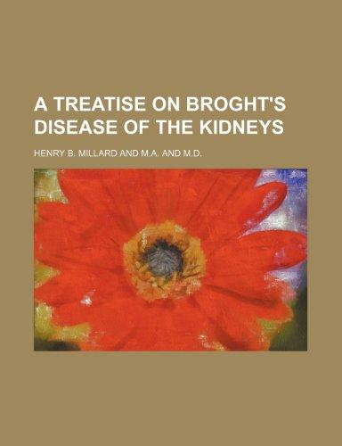 A Treatise on Broght's Disease of the Kidneys