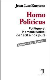 Homopoliticus. Politique et homosexualité, de 1960 à nos jours par Jean-Luc Romero