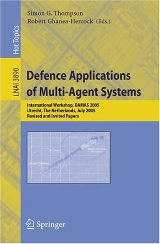 Defence Applications of Multi-Agent Systems: International Workshop, DAMAS 2005, Utrecht, The Netherlands, July 25, 2005, Revised and Invited Papers (Lecture ... / Lecture Notes in Artificial Intelligence)