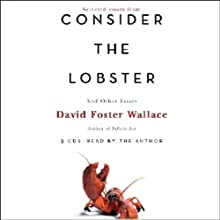 Consider the Lobster and Other Essays (Selected Essays) (       ABRIDGED) by David Foster Wallace Narrated by David Foster Wallace