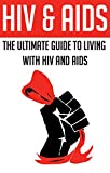 HIV & AIDS: The Ultimate Guide To Living With HIV And AIDS: (aids orphans,...