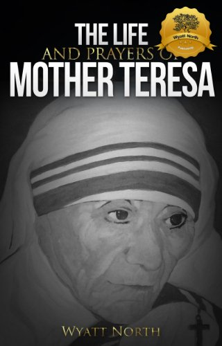 The Life and Prayers of Mother Teresa by Wyatt North ebook deal