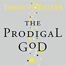 The Prodigal God Audiobook by Timothy Keller Narrated by Timothy Keller