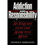 Addiction and Responsibility: An Inquiry into the Addictive Mind (Counselling titles)