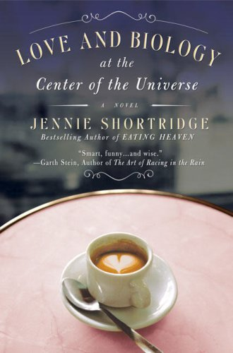 Love and Biology at the Center of the Universe: Jennie Shortridge: 0971487334967: Amazon.com: Books