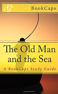 The Old Man And The Sea A Bookcaps Study Guide from CreateSpace Independent Publishing Platform