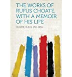 img - for The Works of Rufus Choate, with a Memoir of His Life(Paperback) - 2013 Edition book / textbook / text book