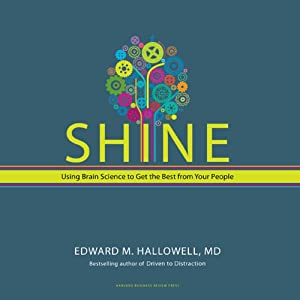 Shine: Using Brain Science to Get the Best from Your People | [Edward M. Hallowell]