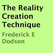 The Reality Creation Technique | [Frederick E. Dodson]