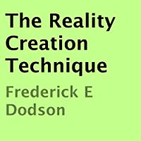 The Reality Creation Technique (       UNABRIDGED) by Frederick E. Dodson Narrated by Thomas Miller