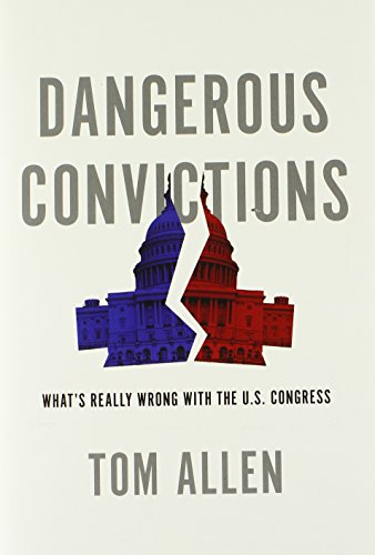 Dangerous Convictions: What's Really Wrong with the U.S. Congress PDF