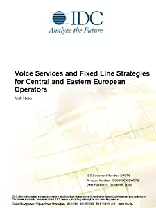 Voice Services and Fixed Line Strategies for Central and Eastern European Operators Andy Hicks