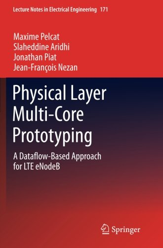 Physical Layer Multi-Core Prototyping: A Dataflow-Based Approach For Lte Enodeb (Lecture Notes In Electrical Engineering)