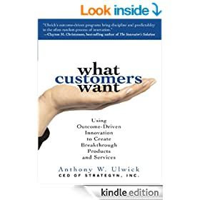 What Customers Want: Using Outcome-Driven Innovation to Create Breakthrough Products and Services: Using Outcome-Driven Innovation to Create Breakthrough Products and Services