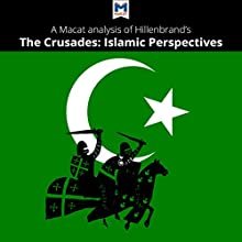 A Macat Analysis of Carole Hillenbrand's The Crusades: Islamic Perspectives Audiobook by Damien Peters Narrated by  Macat.com