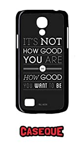 Caseque It's Not How Good You are.. Back Shell Case Cover for Samsung Galaxy S4 Mini