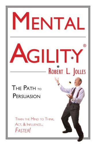 Mental Agility: Train Your Mind To Think, Act & Influence... Faster! (Capital Ideas For Business & Personal Development)