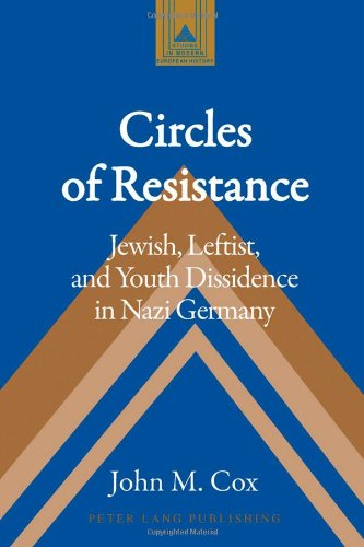 Circles of Resistance: Jewish, Leftist, and Youth Dissidence in Nazi Germany (Studies in Modern European History)