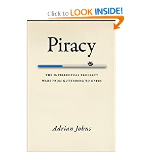 Piracy: The Intellectual Property Wars from Gutenberg to Gates Adrian Johns