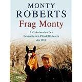 """Frag Monty: 150 Antworten des bekanntesten Pferdefl�sterers der Weltvon """"Monty Roberts"""""""