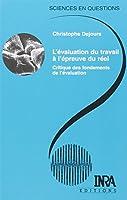 L'Évaluation du travail à l'épreuve du réel : Critique des fondements de l'évaluation
