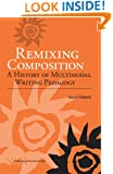 Remixing Composition: A History of Multimodal Writing Pedagogy (Ncte/CCCC Studies in Writing and Rhetoric (Swr))