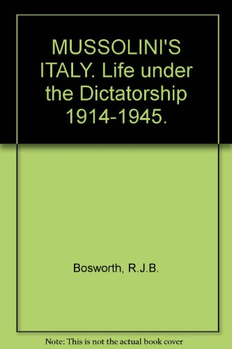 MUSSOLINI'S ITALY. Life under the Dictatorship 1914-1945., by R.J.B. Bosworth