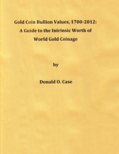 Gold Coin Bullion Values, 1700-2012: A Guide to the Intrinsic Worth of  World Gold Coinage