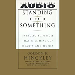 Standing for Something: Ten Neglected Virtues That Will Heal Our Hearts and Homes | [Gordon B. Hinckley]