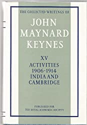 THE COLLECTED WRITINGS OF JOHN MAYNARD KEYNES Volume XV Activities 1906 - 1914 India And Cambridge