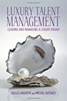 Luxury talent management: Leading and managing a luxury brand