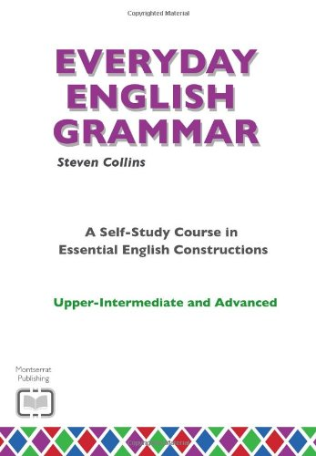 Everyday English Grammar: A Self-study Course in Essential English Constructions: Upper-intermediate and Advanced