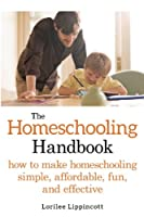 The Homeschooling Handbook: How to Make Homeschooling Simple, Affordable, Fun, and Effective