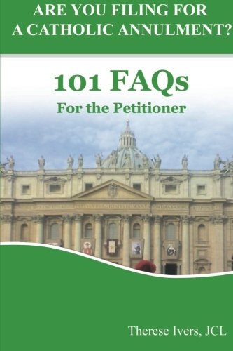 Are You Filing For A Catholic Annulment?: 101 FAQs for the Petitioner PDF