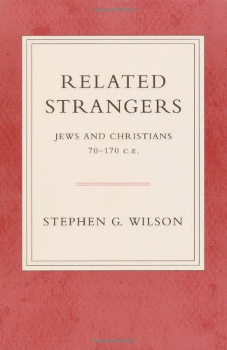 Related Strangers: Jews and Christians, 70-170 C.E., Stephen Wilson