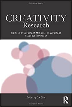 Creativity Research: An Inter-Disciplinary And Multi-Disciplinary Research Handbook (Routledge Studies In Innovation, Organization And Technology)