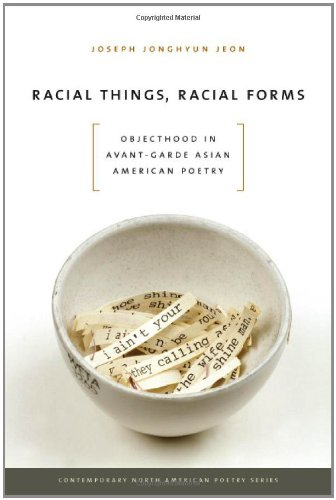Racial Things, Racial Forms: Objecthood in Avant-Garde Asian American Poetry (Contemp North American Poetry)