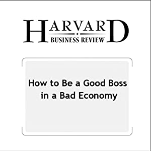 How to Be a Good Boss in a Bad Economy (Harvard Business Review) | [Robert I. Sutton]