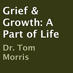 Grief & Growth: A Part of Life | [Dr. Tom Morris]
