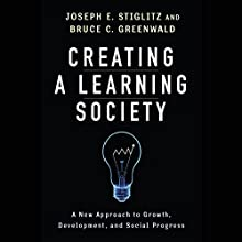 Creating a Learning Society: A New Approach to Growth, Development, and Social Progress Audiobook by Joseph E. Stiglitz Narrated by Sean Runnette