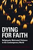 img - for Dying for Faith: Religiously Motivated Violence in the Contemporary World (Library of Modern Religion) book / textbook / text book